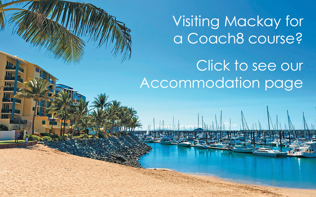 Visiting Mackay for a Coach8 course? Click to see our Accommodation page