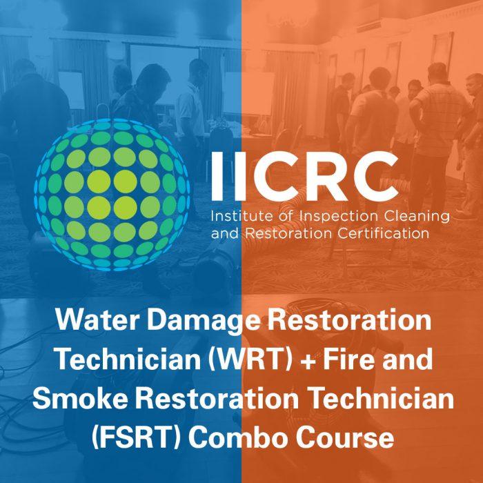 IICRC Water Damage Restoration Technician (WRT) + Fire and Smoke Restoration Technician (FSRT) Combo Course