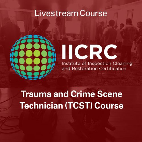 IICRC Trauma and Crime Scene Technician (TCST) Course - Livestream Course