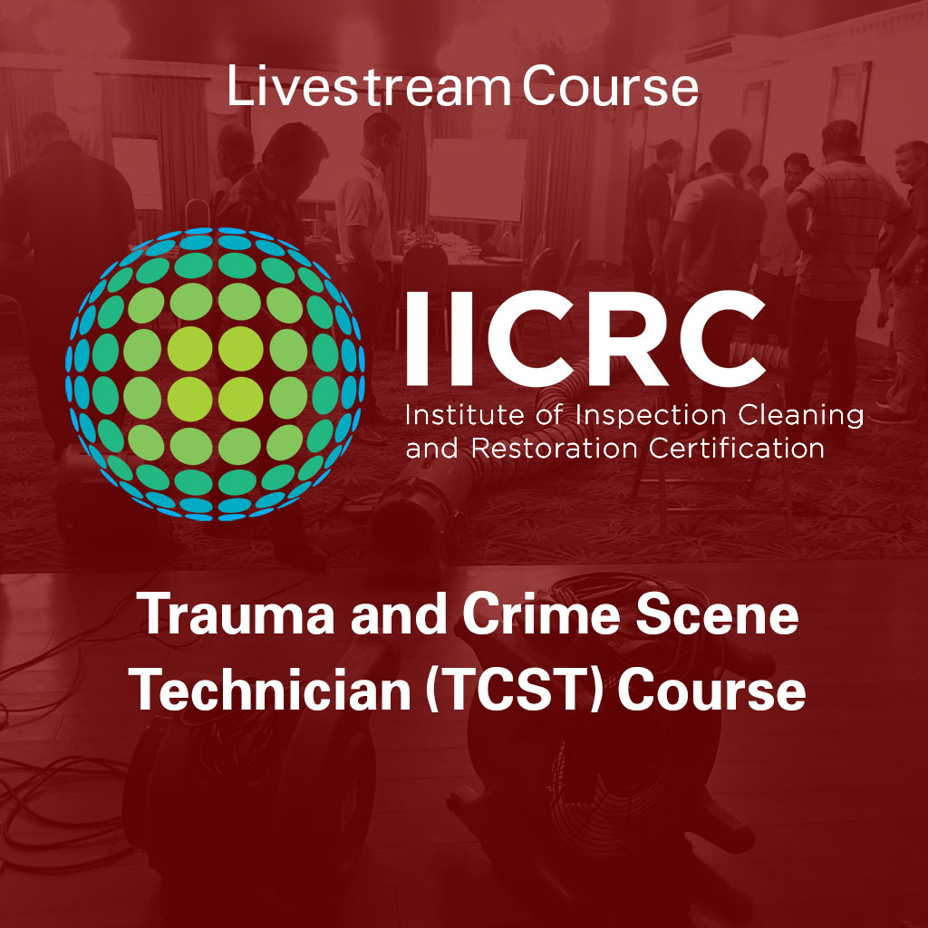 IICRC Trauma and Crime Scene Technician (TCST) Course - Livestream Course
