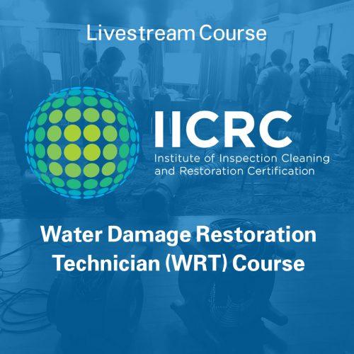 IICRC Water Damage Restoration Technician (WRT) Course - Livestream Course